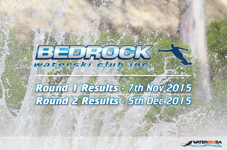 Bedrock Waterski Club Round 2 Results - 7th November + 5th December 2015